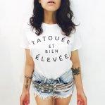 """Tee-shirt """"tatouée et bien élevée"""""""